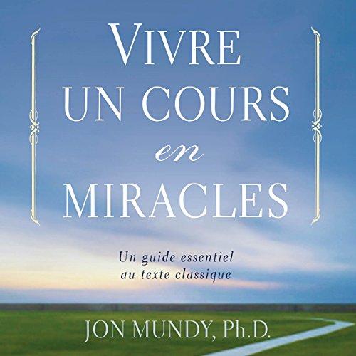 Vivre un cours en miracles : un guide essentiel au texte classique cover art