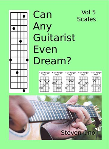 Can Any Guitarist Even Dream?: V5 Scales (CAGED?) (English Edition)