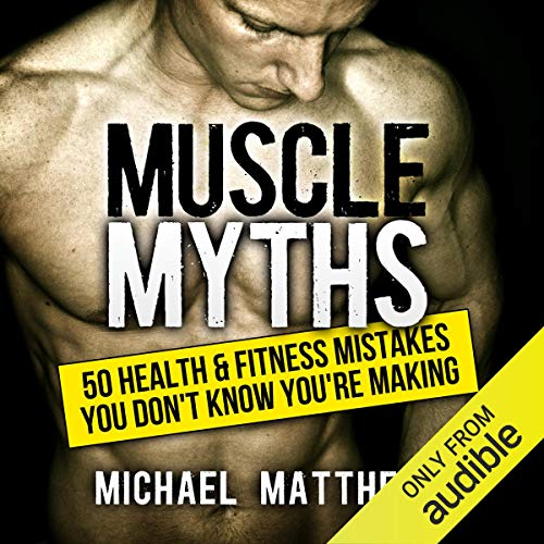 Muscle Myths: 50 Health & Fitness Mistakes You Don't Know You're Making     Build Healthy Muscle              By:                                                                                                                                 Michael Matthews                               Narrated by:                                                                                                                                 Jeff Justus                      Length: 4 hrs and 6 mins     23 ratings     Overall 4.7