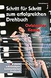 Schritt für Schritt zum erfolgreichen Drehbuch: Mit einem vollständigen, kommentierten Drehbuch - Christopher Keane