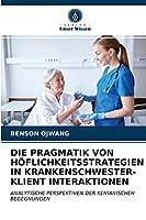 Die Pragmatik Von Hoeflichkeitsstrategien in Krankenschwester-Klient Interaktionen