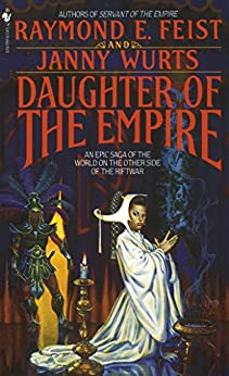 Daughter of the Empire (Riftwar Cycle: The Empire Trilogy Book 1) by [Raymond E. Feist, Janny Wurts]