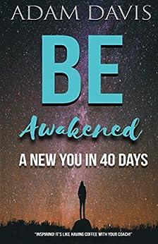 Be Awakened: A New You in 40 Days by [Adam Davis]