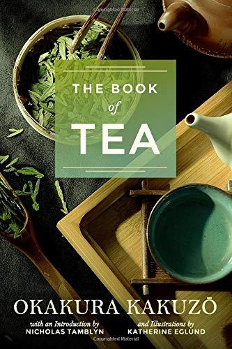 The Book of Tea by Okakura Kakuzō with an Introduction by Nicholas Tamblyn (Illustrated)