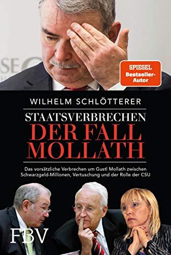 Staatsverbrechen – der Fall Mollath: Das vorsätzliche Verbrechen an Gustl Mollath zwischen Schwarzgeld-Millionen, Vertuschung und der Rolle der CSU