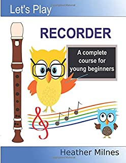 Let's Play Recorder: A complete course for young beginners