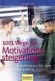 1001 Wege zur Motivationssteigerung. So motivieren Sie sich und andere.