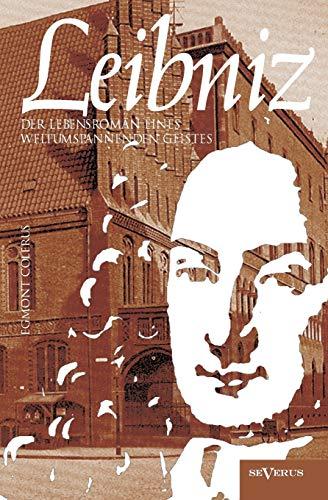 Leibniz: Der Lebensroman eines weltumspannenden Geistes