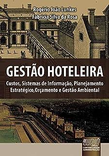 Gestão Hoteleira - Custos, Sistemas de Informação, Planejamento Estratégico, Orçamento e Gestão Ambiental