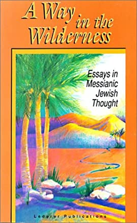 A Way in the Wilderness: Essays in Messianic Jewish Thought