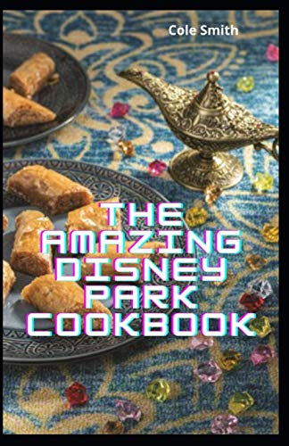 The Amazing Disney Park Cookbook: Amazing and Yummy Recipes Motivate By Disney Park