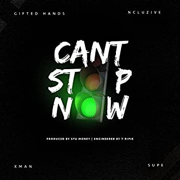 Can't Stop Now (feat. Ncluzive, X-Man & Supe)