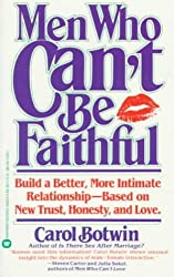 Men Who Can't be Faithful: Build a Better, More Intimate Relationship-Based on New Trust: Carol Botwin