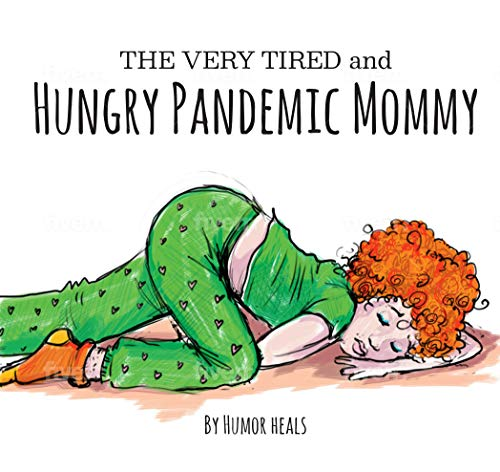 The Very Tired and Hungry Pandemic Mommy (Humor Heals Us Parodies Book 2)