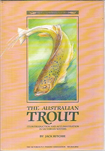 The Australian Trout: Its Introduction and Acclimatisation in Victorian Waters