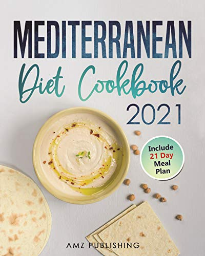 Mediterranean Diet Cookbook 2021: The Ultimate Mediterranean Diet for Beginners with 21 Day Meal...
