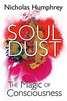 Soul Dust: The Magic of Consciousness by [Nicholas Humphrey]