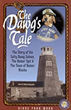 The Dawg's Tale: The Story of the Salty Dawg Saloon, the Homer Spit & the Town of Homer, Alaska (Alaska Landmark Series)
