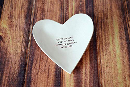Sympathy Gift - Those We Love Don't Go Away, They Walk Beside Us Every Day - Heart Bowl