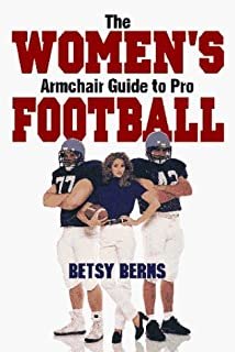 The Women's Armchair Guide to Pro Football (The Armchair Guide to Sports Series) by Betsy Berns (1996-09-02)