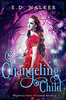 The Changeling Child (The Fairy Tales of Lyond Series Book 4) by [E.D. Walker]