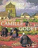 Camille Godet 1879-1966 - Un peintre, dessinateur et pédagogue en Bretagne