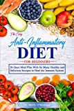 The Easy Anti-Inflammatory Diet For Beginners: 30-Days Meal Plan With So Many Healthy and Delicious Recipes to Heal the Immune System
