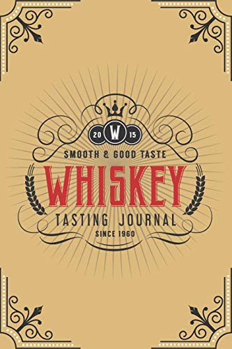 Whiskey Tasting Journal: Recording Your Experience and Analyze the Whiskey You Drink