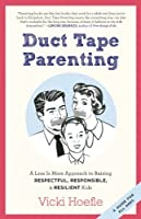 Duct Tape Parenting: A Less is More Approach to Raising Respectful, Responsible and Resilient Kids by Vicki Hoefle Alex Kajitani(2012-09-08)