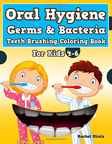 Oral Hygiene - Germs & Bacteria - Teeth Brushing Coloring Book - For Kids 4-6: Dental Educational Activity