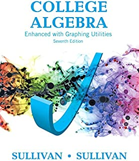 College Algebra Enhanced with Graphing Utilities (7th Edition) (Sullivan Enhanced with Graphing Utilities Series)