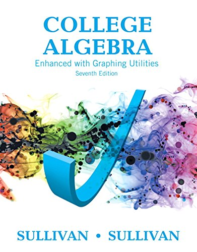 Compare Textbook Prices for College Algebra Enhanced with Graphing Utilities Plus MyLab Math with Pearson eText -- 24-Month Access Card Package  Sullivan & Sullivan Precalculus Titles 7 Edition ISBN 9780134265131 by Sullivan, Michael,Sullivan III, Michael