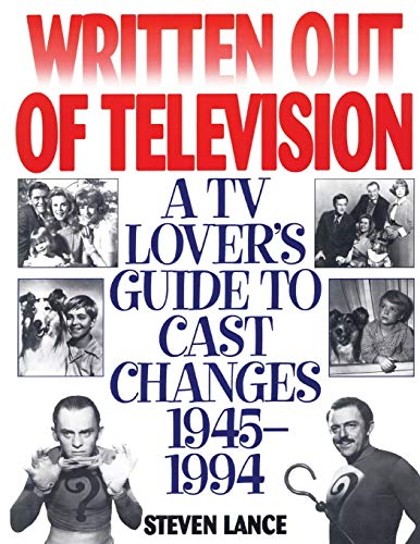 Written Out of Television: A TV Lover's Guide to Cast Changes:1945-1994