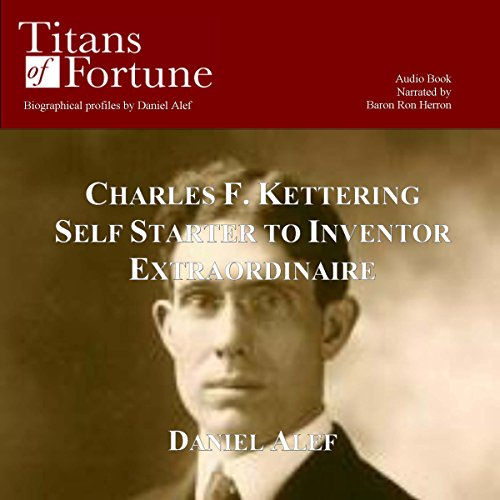 Charles F. Kettering     Self Starter to Inventor Extraordinaire              By:                                                                                                                                 Daniel Alef                               Narrated by:                                                                                                                                 Baron Ron Herron                      Length: 23 mins     13 ratings     Overall 4.3