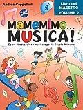 Mamemimo... musica! Corso di educazione musicale per la Scuola primaria. Libro del maestro. Con CD-ROM. Con Contenuto digitale per download (Vol. 2)