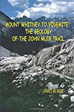 Mount Whitney to Yosemite: the Geology of the John Muir Trail