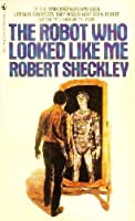 The Robot Who Looked Like Me 0553130315 Book Cover