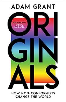 Originals: How Non-conformists Change the World by [Adam Grant, Sheryl Sandberg]