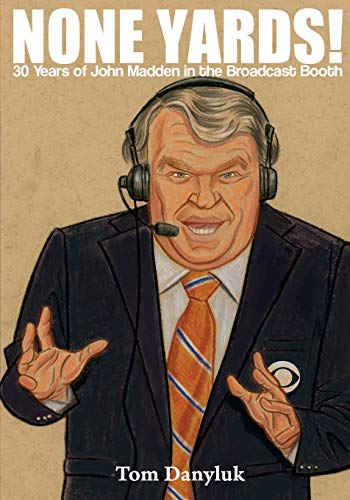 None Yards!: 30 Years of John Madden in the Broadcast Booth