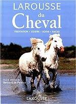 LAROUSSE DU CHEVAL. Equitation, loisirs, soins, races de Bertrand de Perthuis