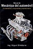 Manual de mecánica del automóvil: Fundamentos, componentes y mantenimiento...