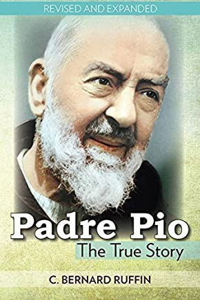 Padre Pio: The True Story by C. Bernard Ruffin(1905-06-04)