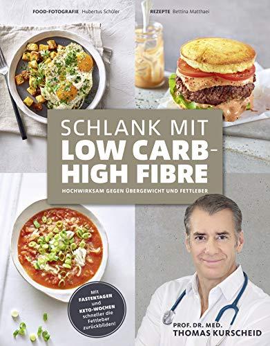 Schlank mit Low Carb - High Fibre: Hochwirksam gegen Übergewicht und Fettleber - mit Fastentagen und Keto-Wochen die Leber entgiften!
