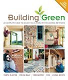 Building Green, New Edition: A Complete How-To Guide to Alternative Building Methods Earth Plaster * Straw Bale * Cordwood * Cob * Living Roofs (Building Green: A Complete How-To Guide to Alternative) (Paperback)