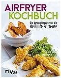 Airfryer-Kochbuch: Die besten Rezepte für die Heißluft-Fritteuse (German Edition)