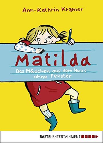 Matilda: Das Mädchen aus dem Haus ohne Fenster (Baumhaus Verlag)