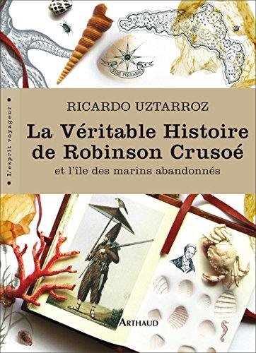 La Véritable Histoire de Robinson Crusoé. Et l