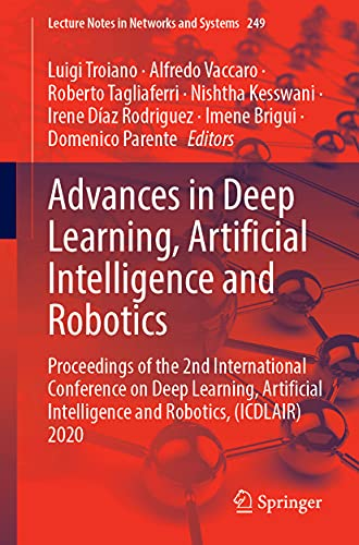 Advances in Deep Learning, Artificial Intelligence and Robotics: Proceedings of the 2nd International Conference on Deep Learning, Artificial Intelligence and Robotics, (Icdlair) 2020