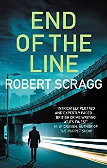 End of the Line: An intense crime fiction thriller (Porter and Styles Book 4) by [Robert Scragg]