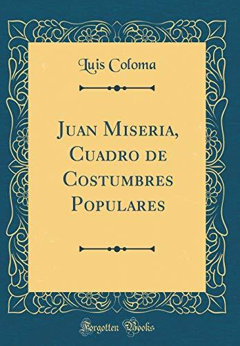 Juan Miseria, Cuadro de Costumbres Populares (Classic Reprint)